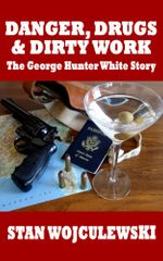 Danger, Drugs & Dirty Work: The George Hunter White Story