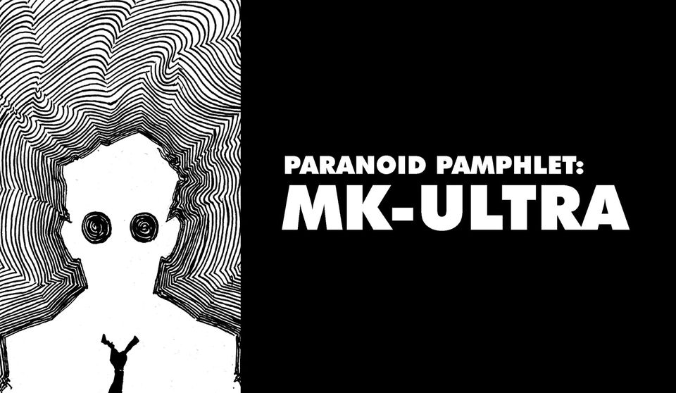 Paranoid Pamphlets - 001: MK-ULTRA